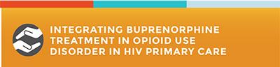Integrating Buprenorphine Treatment in Opioid Use Disorder in HIV Primary Care.