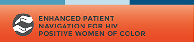 Enhanced Patient Navigation for HIV-Positive Women of Color.