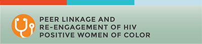Peer Linkage and Re-Engagement of HIV-Positive Women of Color.